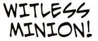 RPG: Witless Minion!