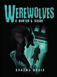 RPG Item: Dark Osprey 05: Werewolves: A Hunter's Guide