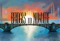 Board Game: Bridges to Nowhere