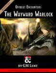 RPG Item: Offbeat Encounters: The Wayward Warlock