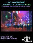 RPG Item: 100 Overheard Cyber City Chatter V 2.0