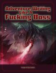 RPG Item: Adventure Writing Like a F***ing Boss