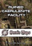 RPG Item: Heroic Maps: Ruined Caerulenite Facility