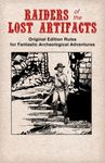 RPG Item: Raiders of the Lost Artifacts: Original Edition Rules for Fantastic Archaeological Adventures