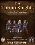 RPG Item: The Turnip Knights: A Halfling Adventure (5E)