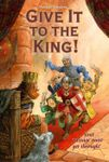 Board Game: Give It To The King!