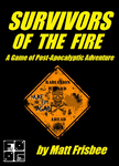 RPG Item: Survivors of the Fire: A Game of Post-Apocalyptic Adventure