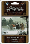 Board Game: A Game of Thrones: The Card Game (Second edition) – The Things We Do for Love
