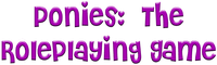 RPG: Ponies: the Roleplaying Game