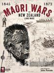 Board Game: Maori Wars: The New Zealand Land Wars, 1845-1872