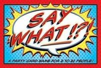 Board Game: Say What!?!
