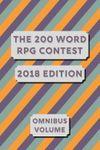RPG Item: The 200 Word RPG Contest 2018 Edition Omnibus Volume