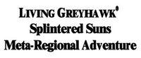 Series: TSS - Living Greyhawk Splintered Suns and Scarlet Signs Meta-Regional Adventures