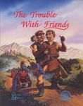 RPG Item: The Trouble With Friends