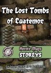 RPG Item: Heroic Maps Storeys: The Lost Tombs of Cuatemoc
