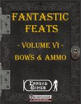 RPG Item: Fantastic Feats Volume 06: Bows & Ammo