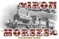 Board Game: Iron Horses:  The Board Game