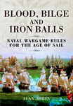 Board Game: Blood, Bilge and Iron Balls: Naval Wargame Rules for the Age of Sail