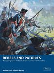 Rebels and Patriots: Wargaming Rules for North America – Colonies to Civil War