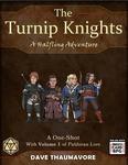RPG Item: The Turnip Knights: A Halfling Adventure (ICRPG)