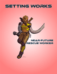 RPG Item: Setting Works: Near-Future Rescue Worker