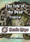 RPG Item: Heroic Maps: The Isle of the Dead: Tropical
