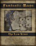RPG Item: Fantastic Maps: The Low River