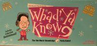 Board Game: Whad'Ya Know?
