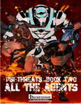 RPG Item: Psi-Threats Book Two: All the Agents