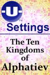 RPG Item: -U- Settings: The Ten Kingdoms of Alphatiev