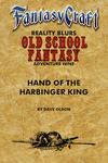 RPG Item: Old School Fantasy #09: Hand of Harbinger King (Fantasy Craft)