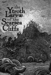 RPG Item: The Ytroth Larvae of the Scarsea Cliffs