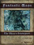 RPG Item: Fantastic Maps: The Ship's Graveyard