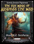 RPG Item: Super Genius Presents: The Vile Magic of Argonax the Mad