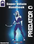 RPG Item: The Super Villain Handbook Character Pack: Predator 0 (Supers!)