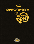 RPG Item: The Savage World of My Little Pony (3rd Edition)