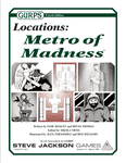 RPG Item: GURPS Locations: Metro of Madness