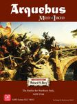 Board Game: Arquebus: Men of Iron Volume IV – The Battles for Northern Italy 1495-1544