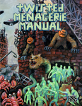 RPG Item: Twisted Menagerie Manual