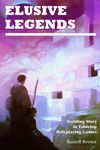 RPG Item: Elusive Legends: Building Story in Tabletop Roleplaying Games