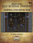 RPG Item: Old School Fantasy #02: Darkness Over Keryhk Nhor (Savage Worlds)