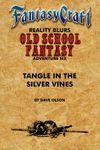 RPG Item: Old School Fantasy #06: Tangle in the Silver Vine    (Fantasy Craft)