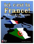 Board Game: Ici, c'est la France! The Algerian War of Independence 1954 - 1962
