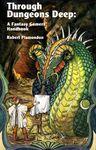 RPG Item: Through Dungeons Deep: A Fantasy Gamers' Handbook