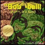 "Board Game: ""Bob""ball!"