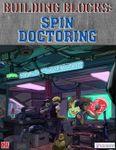 RPG Item: Building Blocks: Spin Doctoring