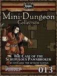 RPG Item: Mini-Dungeon Collection 013: The Case of the Scrupulous Pawnbroker (Pathfinder)