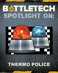 RPG Item: BattleTech - Spotlight On: Thermo Police