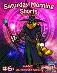 RPG Item: Saturday Morning Shorts #6: Magic Alternatives