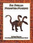 RPG Item: Six Spells: Monster-Making